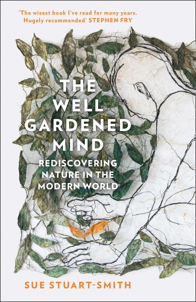 The Well Gardened Mind – Rediscovering Nature in the Modern World – Sue Stuart-Smith